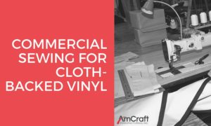 commercial sewing for cloth-backed vinyl materials