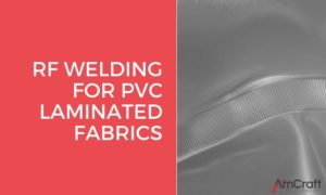 radio frequency welding for PVC laminated fabrics
